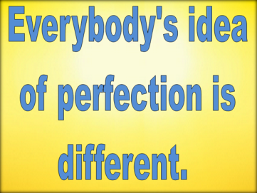 Perfection is perception