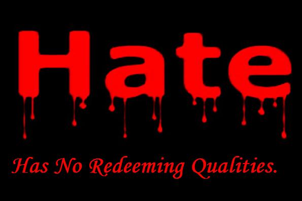 Hate has no redeeming qualities