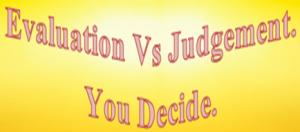 Evaluation vs Judgement