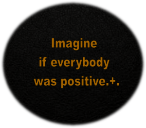 Imagine if everybody was positive