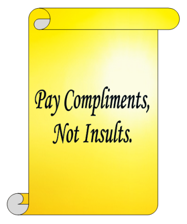 Pay compliments, not insults.