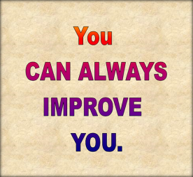 You can always improve you