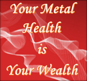 Your mental health is your true wealth.