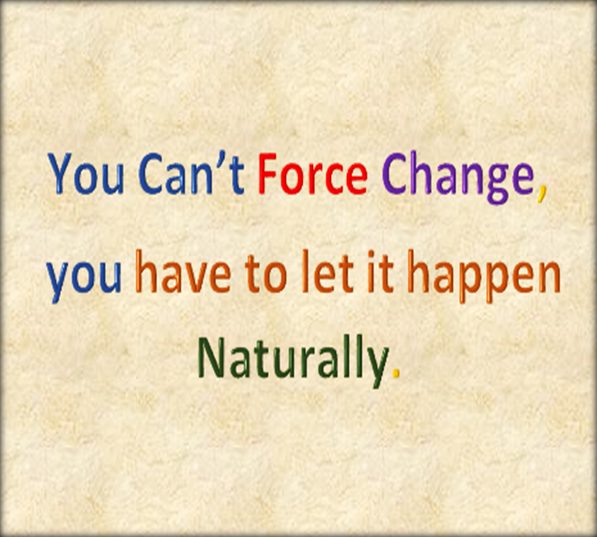 You can't force change.