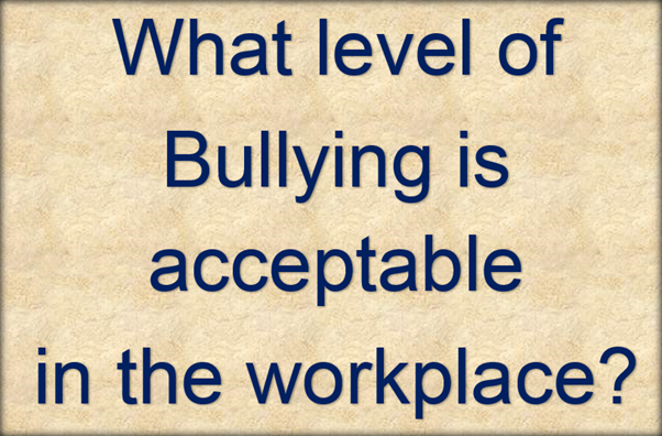 Bullying in the work place.