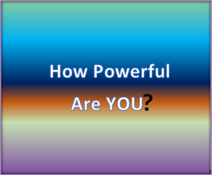 How powerful are you.
