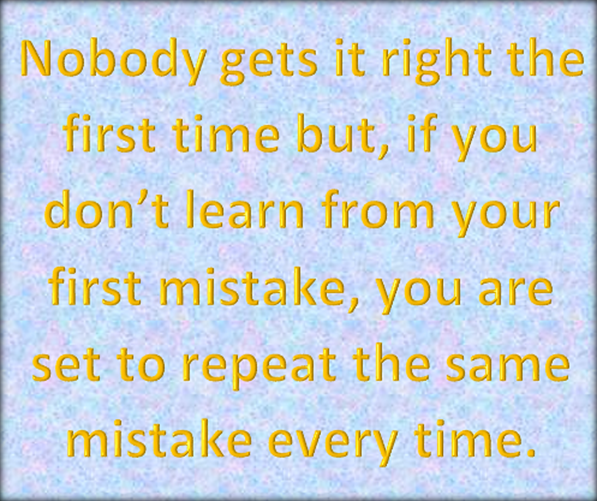 You've got to learn if you expect to move on.