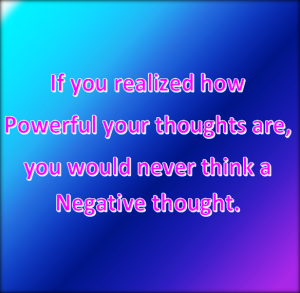 Thoughts are powerful.