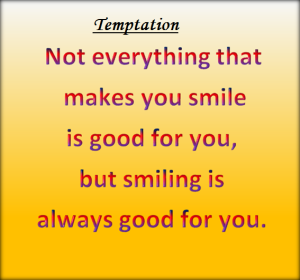 Temptation is good for you.