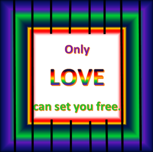 Only love can set you free