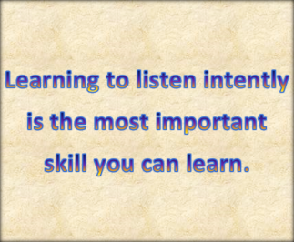 Listening is a valuable skill.