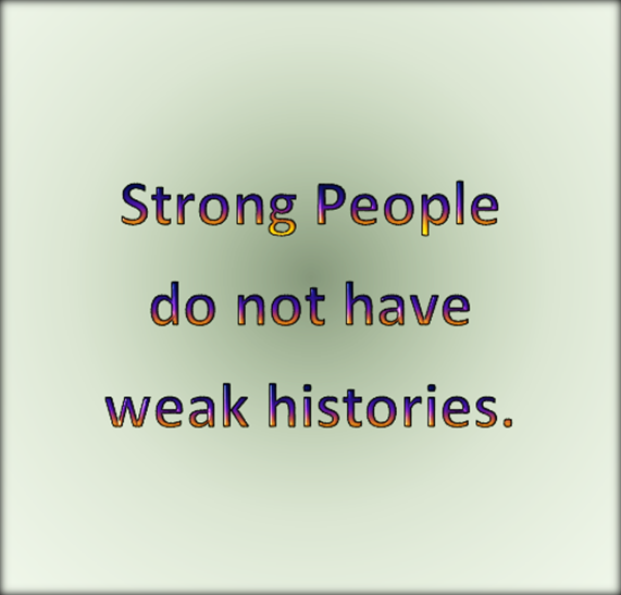 Strong people are created not born