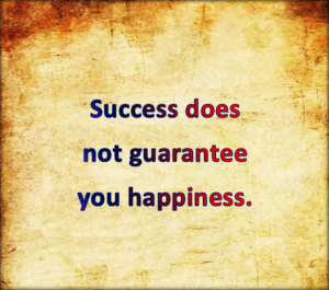 Success does not guarantee happiness