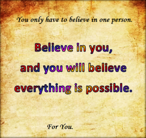 Self-belief is the key to everything.