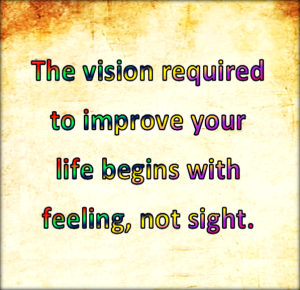 The vision is a feeling that turns into something you can see.