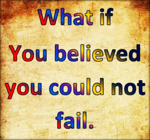 You cannot fail you can stop trying