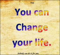 Only you can change your life