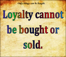 Loyalty is knowing you are appreciated