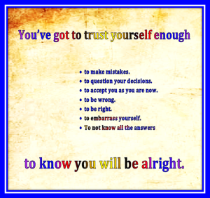 you have to trust yourself enough to live