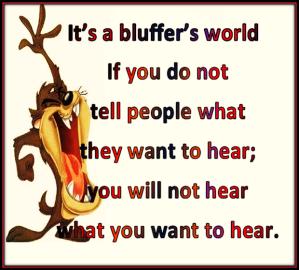 It is a bluffer's world