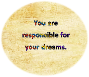 you are responsible for your dreams