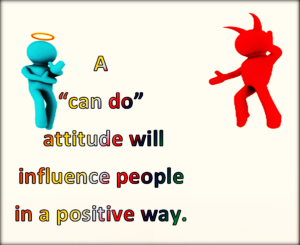 A can do attitude will win every time