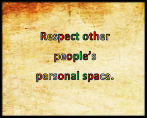 Respect other people.