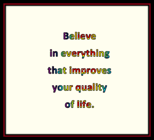 As long as your beliefs help keep on believing.