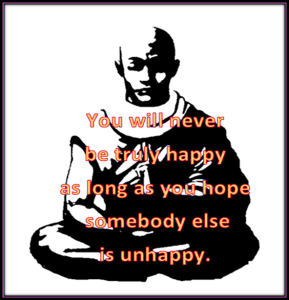 Your happiness is dependent upon what you wish for other people.