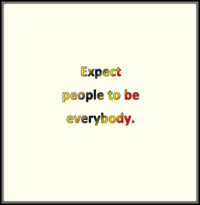 Expect people to be everybody