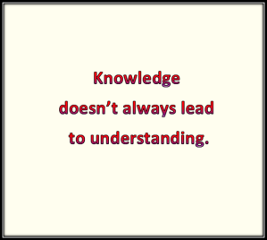 Knowledge does not always lead to understanding