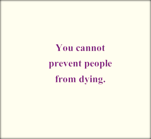 You cannot prevent death