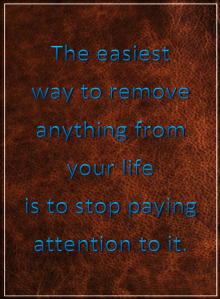 You control what you pay attention too